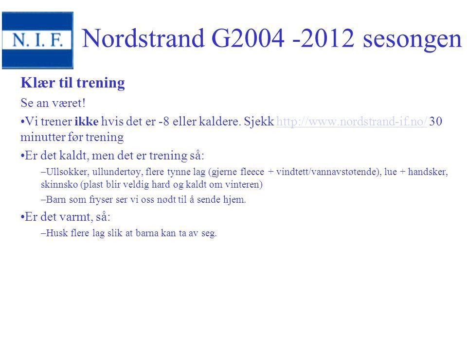 Klær til trening Se an været! Vi trener ikke hvis det er -8 eller kaldere. Sjekk http://www.nordstrand-if.no/ 30 minutter før treninghttp://www.nordst
