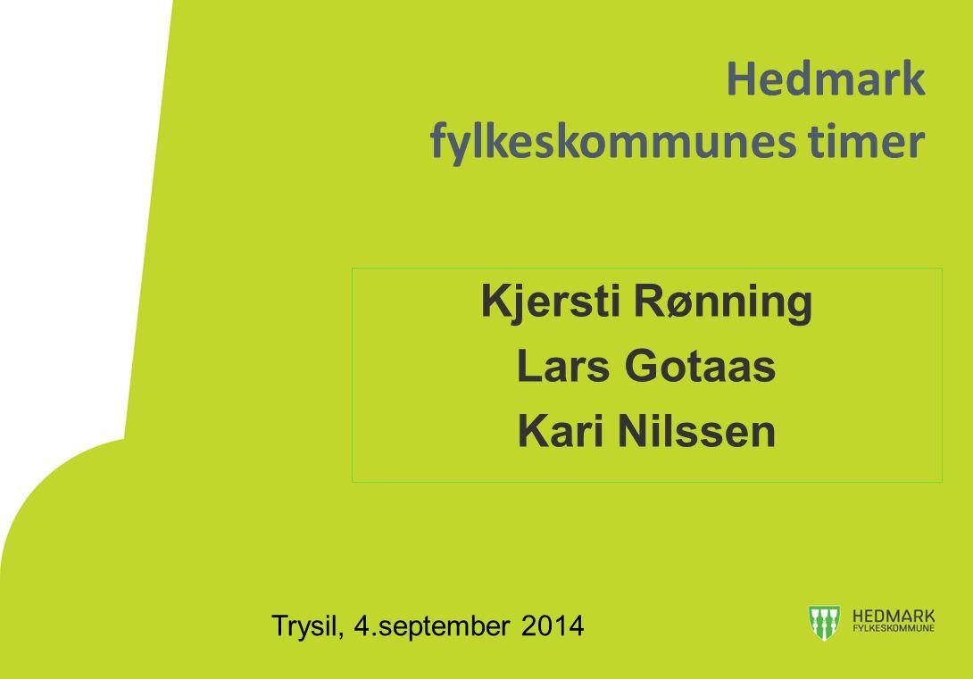 Trysil, 4.september 2014 Hedmark fylkeskommunes timer Kjersti Rønning Lars Gotaas Kari Nilssen