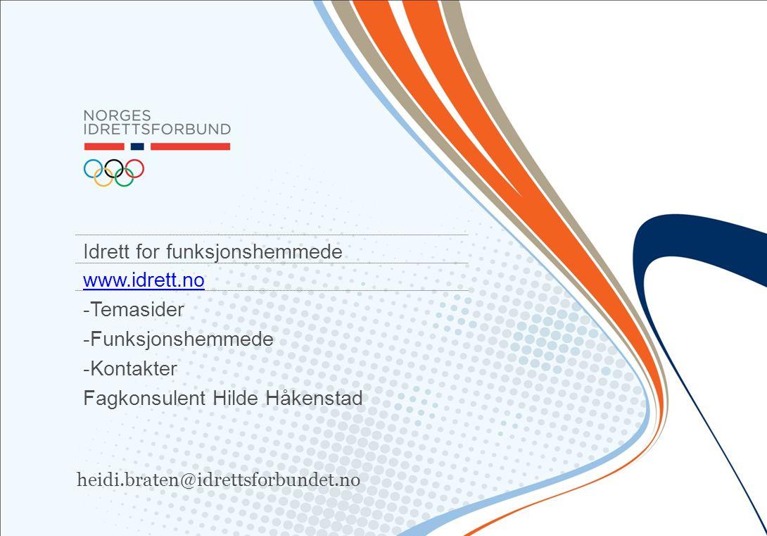 Idrett for funksjonshemmede www.idrett.no -Temasider -Funksjonshemmede -Kontakter Fagkonsulent Hilde Håkenstad heidi.braten@idrettsforbundet.no