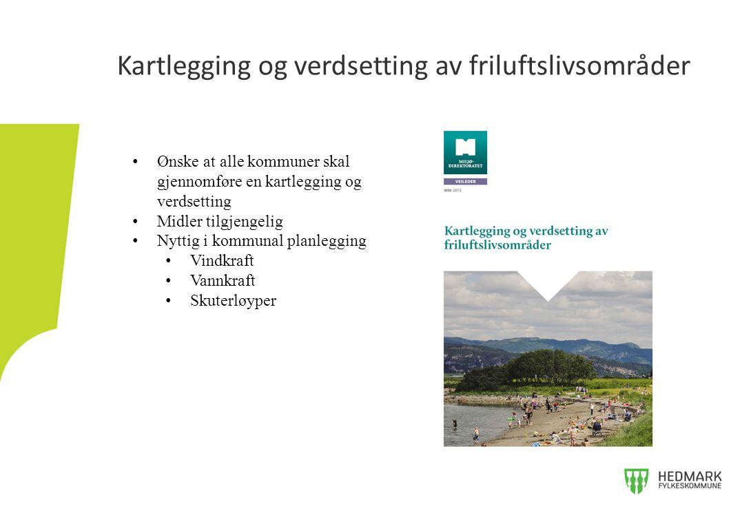 Kartlegging og verdsetting av friluftslivsområder Ønske at alle kommuner skal gjennomføre en kartlegging og verdsetting Midler tilgjengelig Nyttig i kommunal planlegging Vindkraft Vannkraft Skuterløyper
