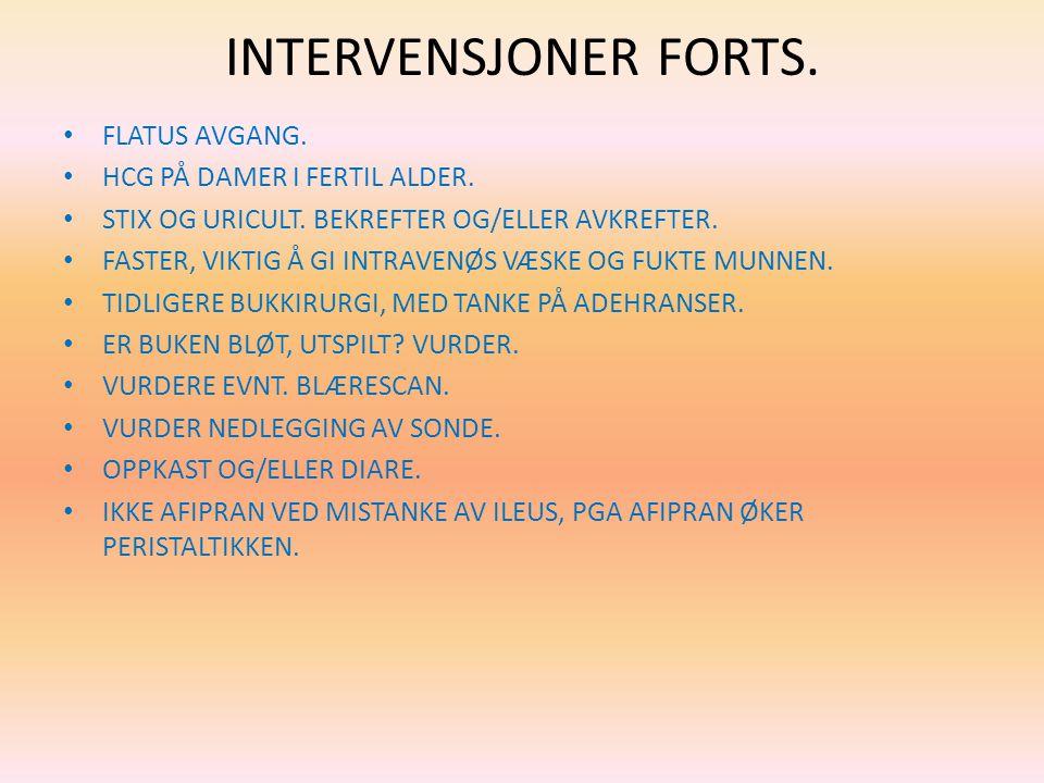 INTERVENSJONER FORTS. FLATUS AVGANG. HCG PÅ DAMER I FERTIL ALDER. STIX OG URICULT. BEKREFTER OG/ELLER AVKREFTER. FASTER, VIKTIG Å GI INTRAVENØS VÆSKE