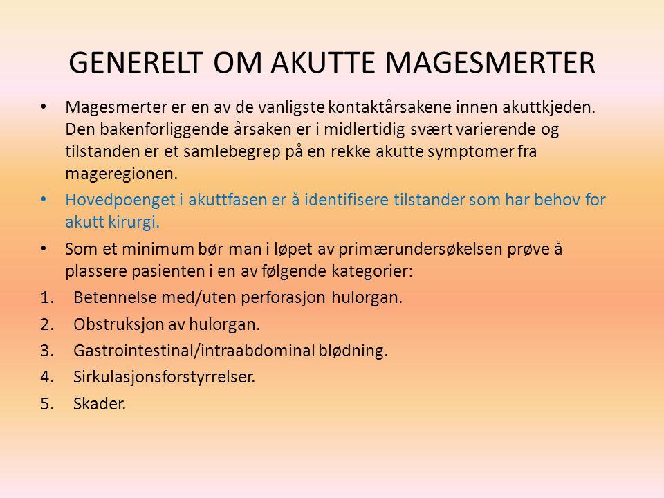 GENERELT OM AKUTTE MAGESMERTER Magesmerter er en av de vanligste kontaktårsakene innen akuttkjeden. Den bakenforliggende årsaken er i midlertidig svær