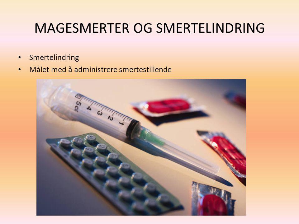 MAGESMERTER OG SMERTELINDRING Smertelindring Målet med å administrere smertestillende