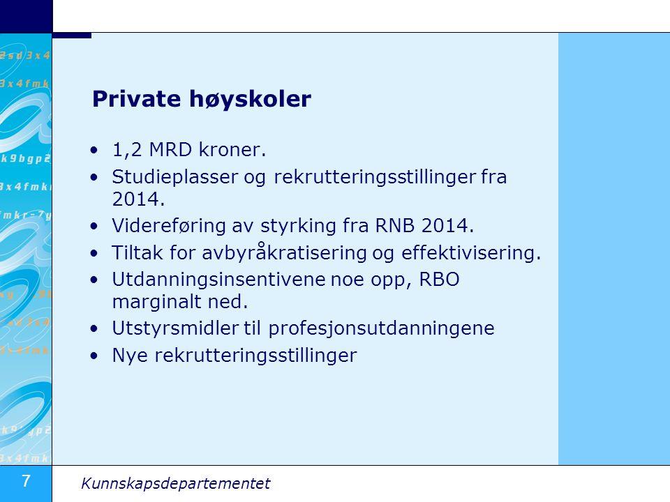 7 Kunnskapsdepartementet Private høyskoler 1,2 MRD kroner. Studieplasser og rekrutteringsstillinger fra 2014. Videreføring av styrking fra RNB 2014. T