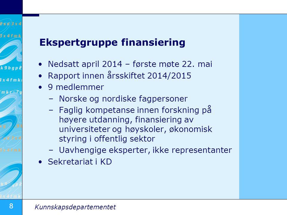 8 Kunnskapsdepartementet Ekspertgruppe finansiering Nedsatt april 2014 – første møte 22. mai Rapport innen årsskiftet 2014/2015 9 medlemmer –Norske og