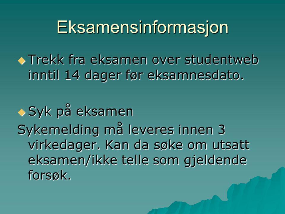 Eksamensinformasjon  Trekk fra eksamen over studentweb inntil 14 dager før eksamnesdato.
