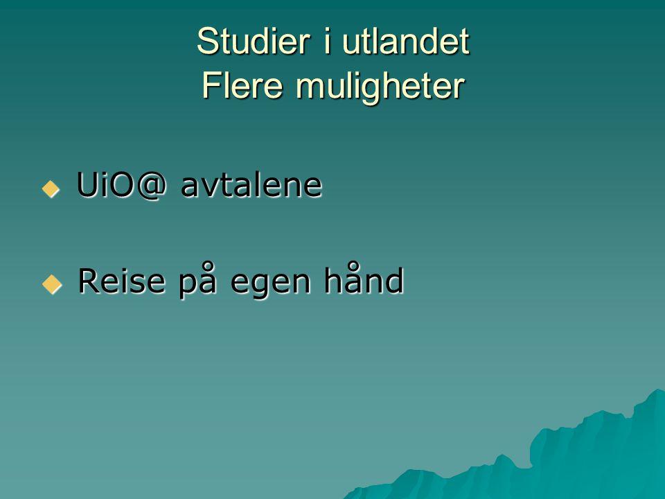 Studier i utlandet Flere muligheter  UiO@ avtalene  Reise på egen hånd