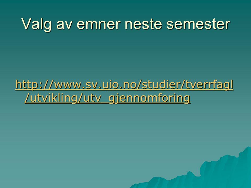 Valg av emner neste semester http://www.sv.uio.no/studier/tverrfagl /utvikling/utv_gjennomforing http://www.sv.uio.no/studier/tverrfagl /utvikling/utv_gjennomforing