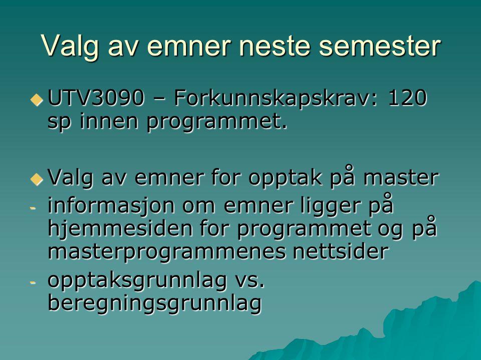 Valg av emner neste semester  UTV3090 – Forkunnskapskrav: 120 sp innen programmet.