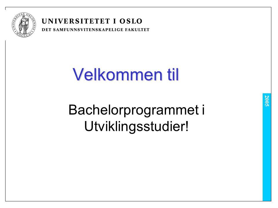 2005 Velkommen til Bachelorprogrammet i Utviklingsstudier!