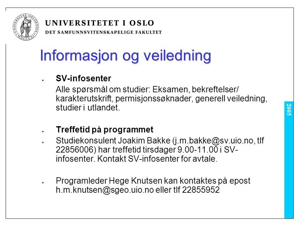 2005 Informasjon og veiledning SV-infosenter Alle spørsmål om studier: Eksamen, bekreftelser/ karakterutskrift, permisjonssøknader, generell veiledning, studier i utlandet.