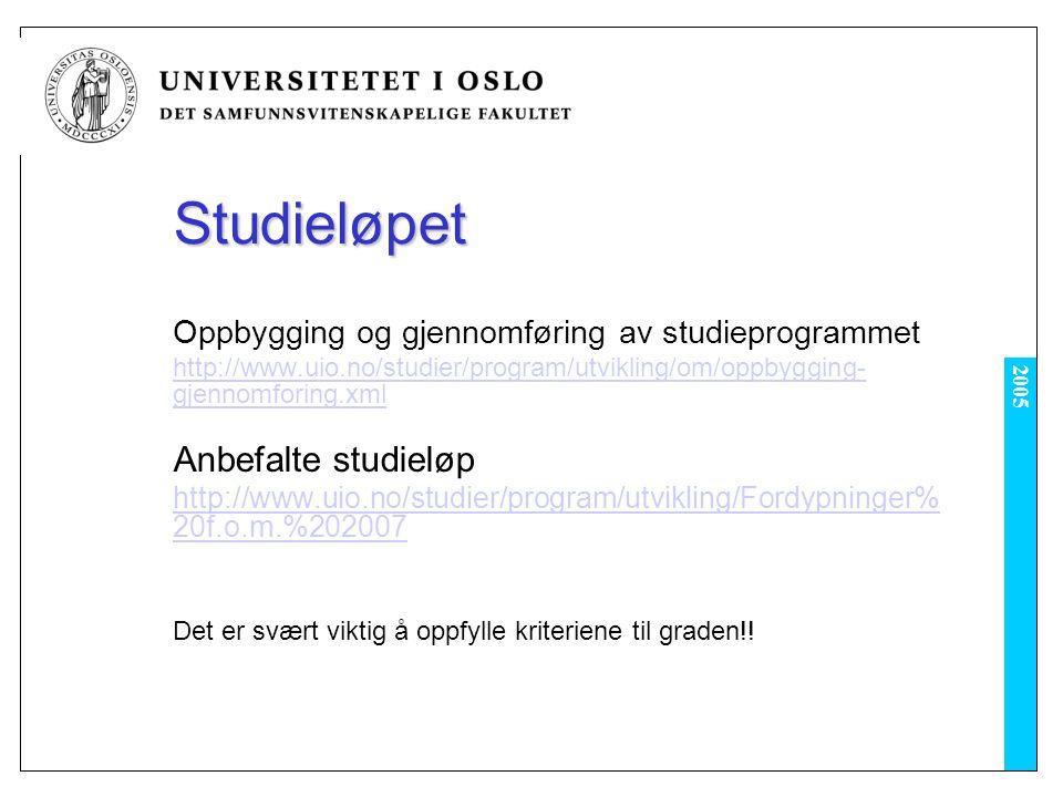 2005 Studieløpet Oppbygging og gjennomføring av studieprogrammet http://www.uio.no/studier/program/utvikling/om/oppbygging- gjennomforing.xml Anbefalte studieløp http://www.uio.no/studier/program/utvikling/Fordypninger% 20f.o.m.%202007 Det er svært viktig å oppfylle kriteriene til graden!!
