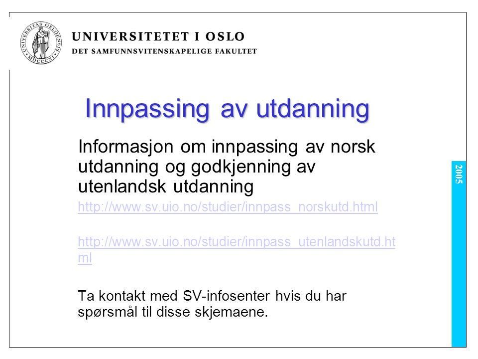 2005 Innpassing av utdanning Informasjon om innpassing av norsk utdanning og godkjenning av utenlandsk utdanning http://www.sv.uio.no/studier/innpass_norskutd.html http://www.sv.uio.no/studier/innpass_utenlandskutd.ht ml Ta kontakt med SV-infosenter hvis du har spørsmål til disse skjemaene.