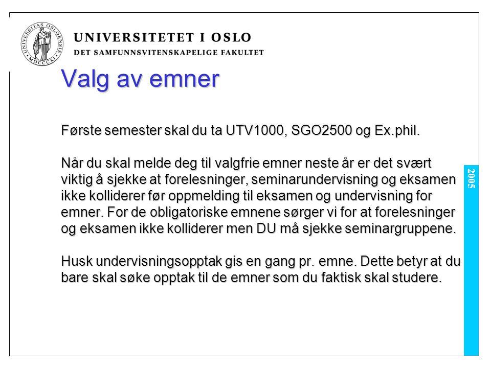 2005 Valg av emner Første semester skal du ta UTV1000, SGO2500 og Ex.phil.