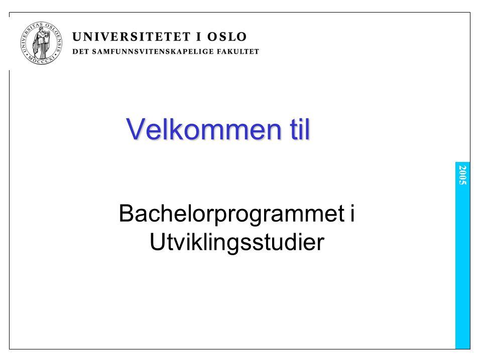 2005 Velkommen til Bachelorprogrammet i Utviklingsstudier