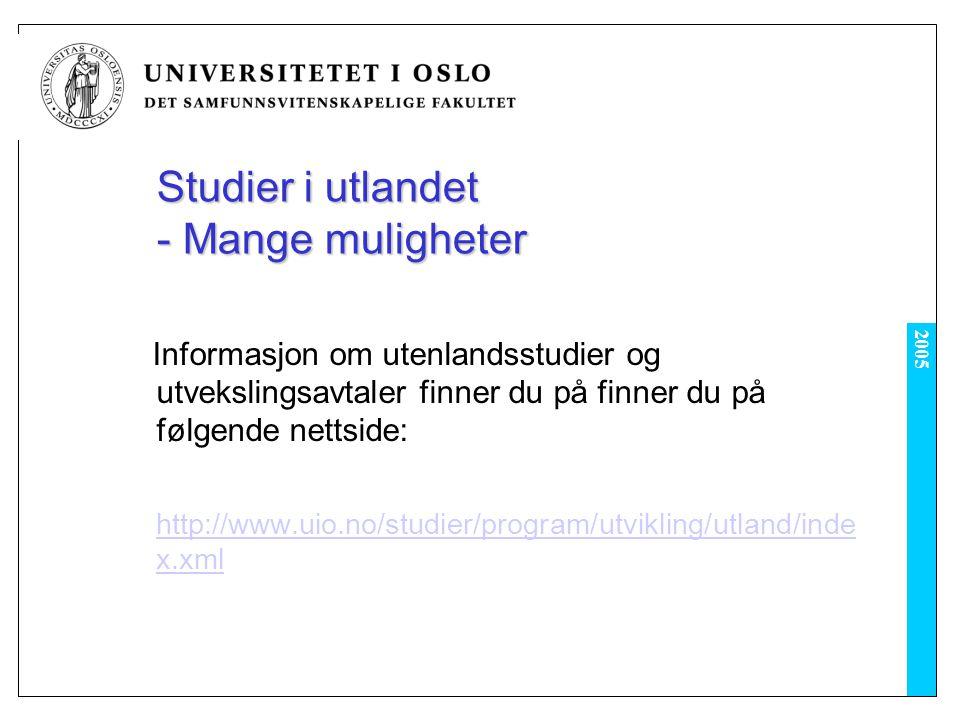 2005 Studier i utlandet - Mange muligheter Informasjon om utenlandsstudier og utvekslingsavtaler finner du på finner du på følgende nettside: http://www.uio.no/studier/program/utvikling/utland/inde x.xml
