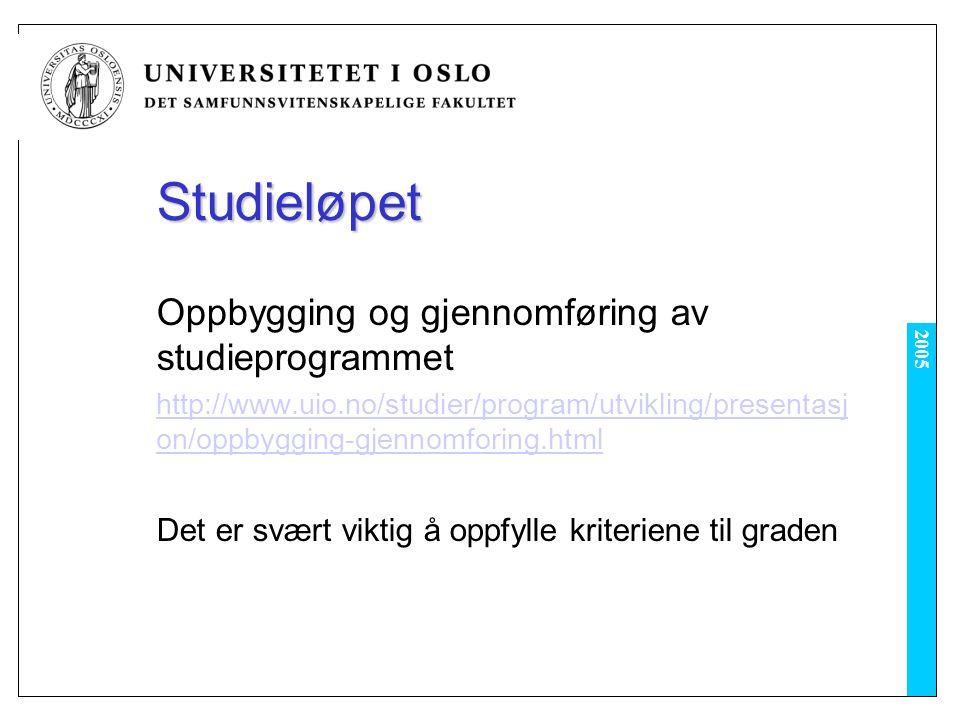 2005 Studieløpet Oppbygging og gjennomføring av studieprogrammet http://www.uio.no/studier/program/utvikling/presentasj on/oppbygging-gjennomforing.html Det er svært viktig å oppfylle kriteriene til graden