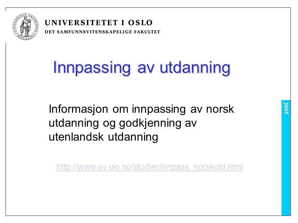 2005 Innpassing av utdanning Informasjon om innpassing av norsk utdanning og godkjenning av utenlandsk utdanning http://www.sv.uio.no/studier/innpass_