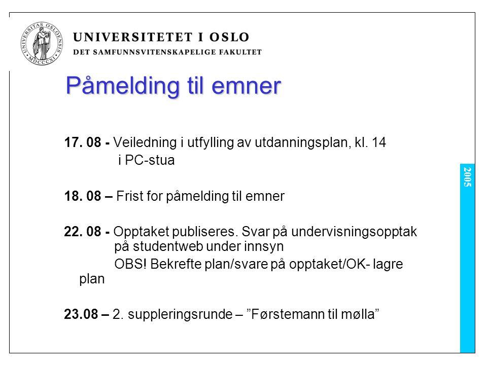 2005 Påmelding til emner 17. 08 - Veiledning i utfylling av utdanningsplan, kl. 14 i PC-stua 18. 08 – Frist for påmelding til emner 22. 08 - Opptaket