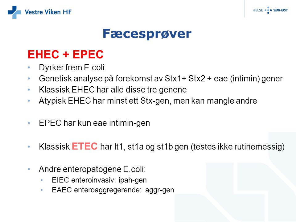Fæcesprøver EHEC + EPEC Dyrker frem E.coli Genetisk analyse på forekomst av Stx1+ Stx2 + eae (intimin) gener Klassisk EHEC har alle disse tre genene A