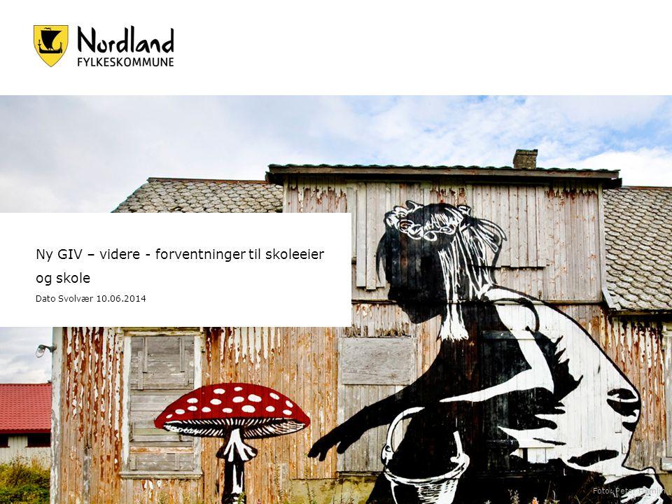 Ny GIV – videre - forventninger til skoleeier og skole Dato Svolvær 10.06.2014 Foto: Peter Hamlin