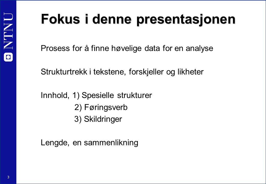 3 Fokus i denne presentasjonen Prosess for å finne høvelige data for en analyse Strukturtrekk i tekstene, forskjeller og likheter Innhold, 1) Spesiell