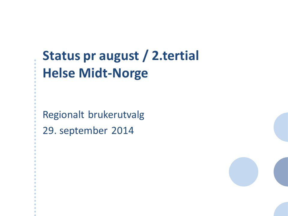 Status pr august / 2.tertial Helse Midt-Norge Regionalt brukerutvalg 29. september 2014