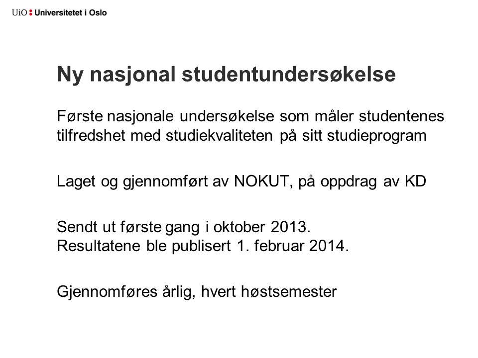 Ny nasjonal studentundersøkelse Første nasjonale undersøkelse som måler studentenes tilfredshet med studiekvaliteten på sitt studieprogram Laget og gjennomført av NOKUT, på oppdrag av KD Sendt ut første gang i oktober 2013.