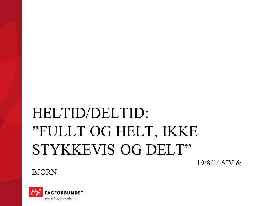 """HELTID/DELTID: """"FULLT OG HELT, IKKE STYKKEVIS OG DELT"""" 19/8/14 SIV & BJØRN"""
