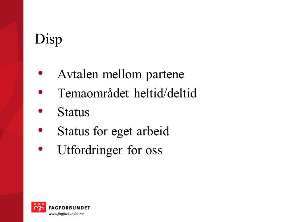 Disp Avtalen mellom partene Temaområdet heltid/deltid Status Status for eget arbeid Utfordringer for oss
