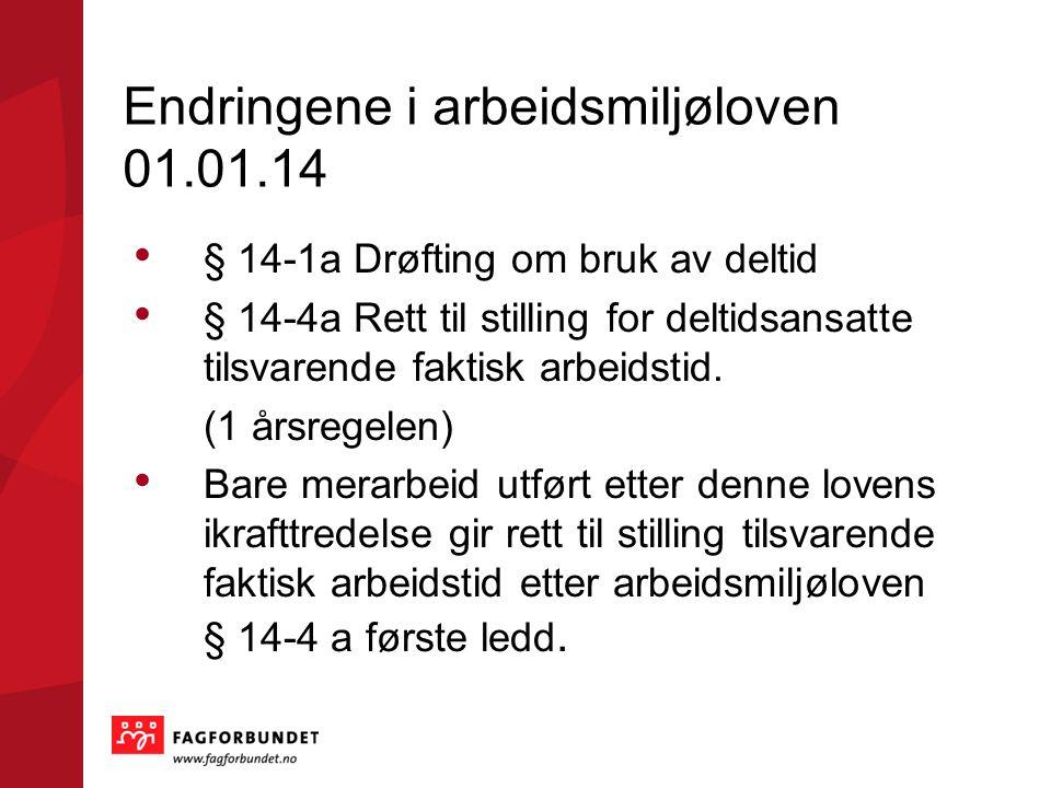 Endringene i arbeidsmiljøloven 01.01.14 § 14-1a Drøfting om bruk av deltid § 14-4a Rett til stilling for deltidsansatte tilsvarende faktisk arbeidstid