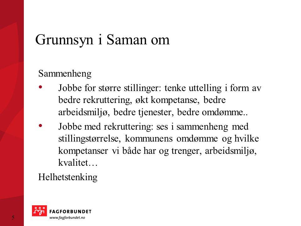 Grunnsyn i Saman om Sammenheng Jobbe for større stillinger: tenke uttelling i form av bedre rekruttering, økt kompetanse, bedre arbeidsmiljø, bedre tj