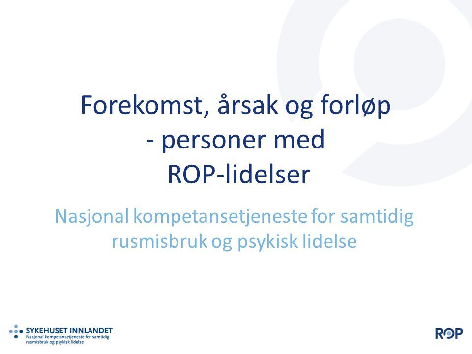 Forekomst, årsak og forløp - personer med ROP-lidelser Nasjonal kompetansetjeneste for samtidig rusmisbruk og psykisk lidelse
