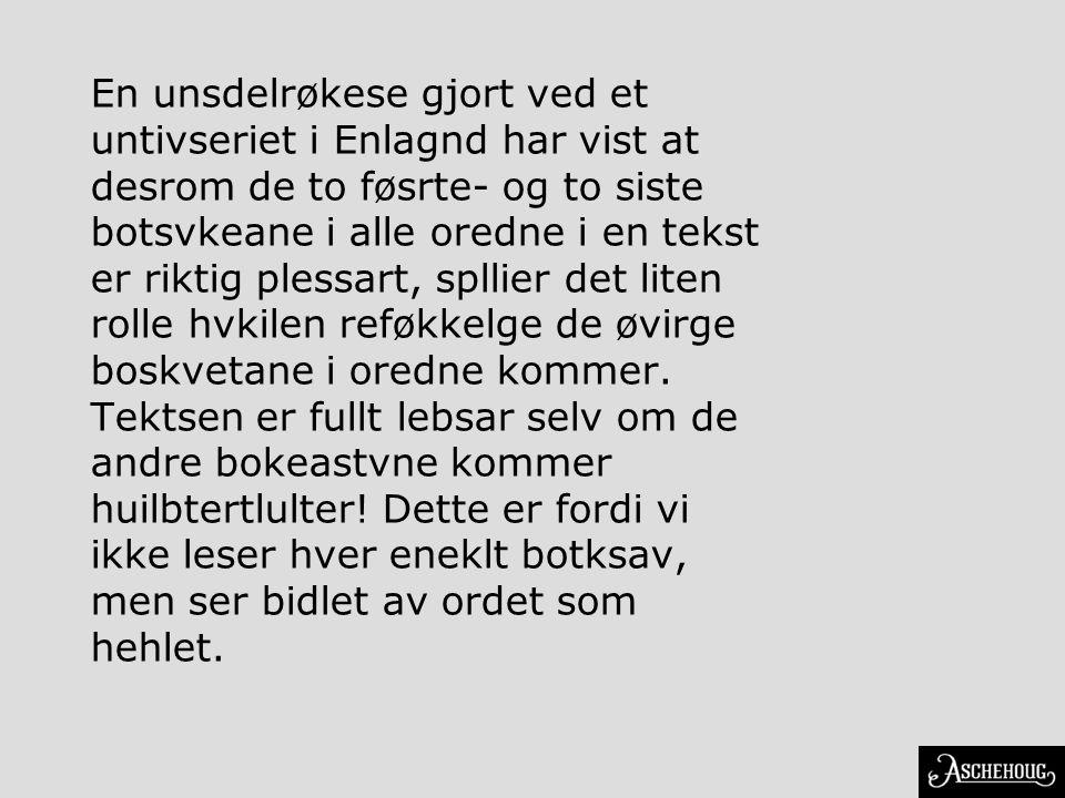 En unsdelrøkese gjort ved et untivseriet i Enlagnd har vist at desrom de to føsrte- og to siste botsvkeane i alle oredne i en tekst er riktig plessart