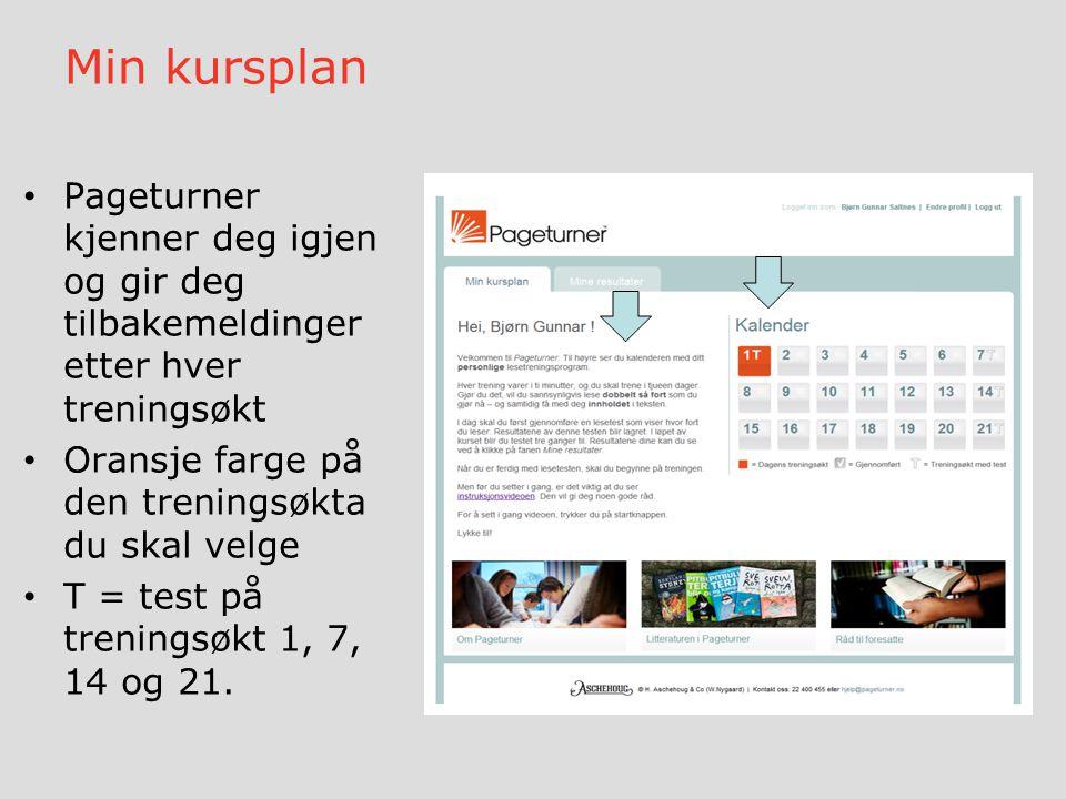 Min kursplan Pageturner kjenner deg igjen og gir deg tilbakemeldinger etter hver treningsøkt Oransje farge på den treningsøkta du skal velge T = test