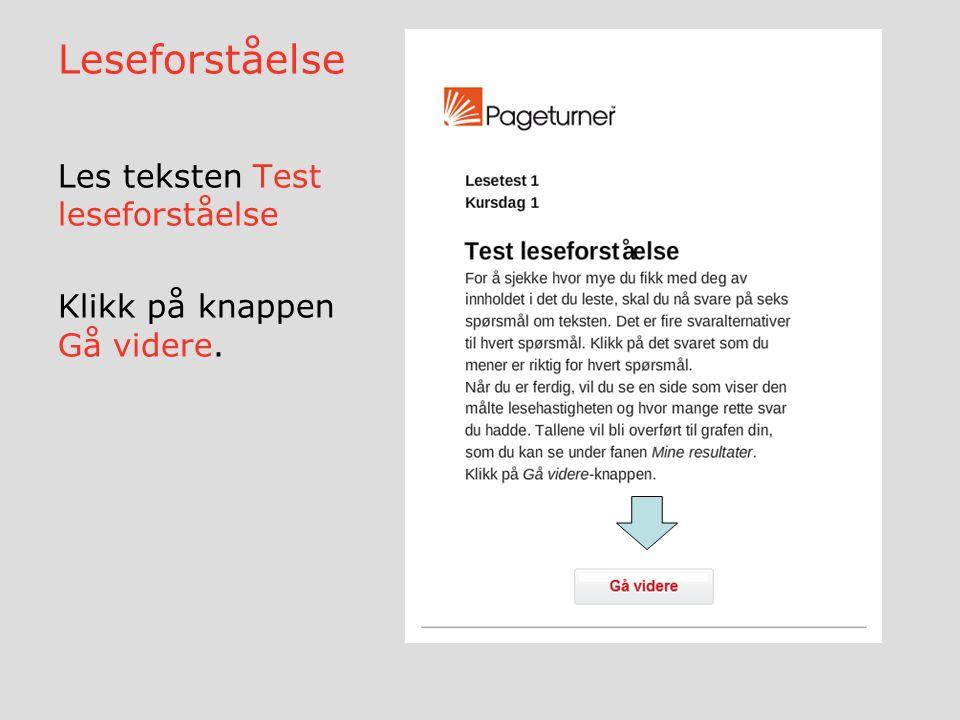 Leseforståelse Les teksten Test leseforståelse Klikk på knappen Gå videre.