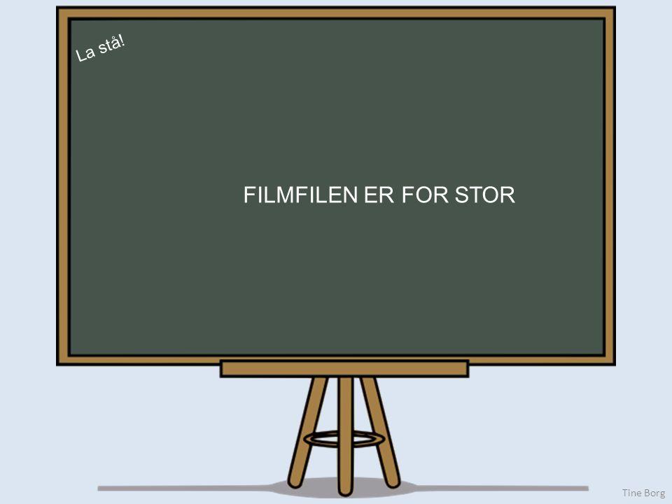 La stå! Tine Borg FILMFILEN ER FOR STOR