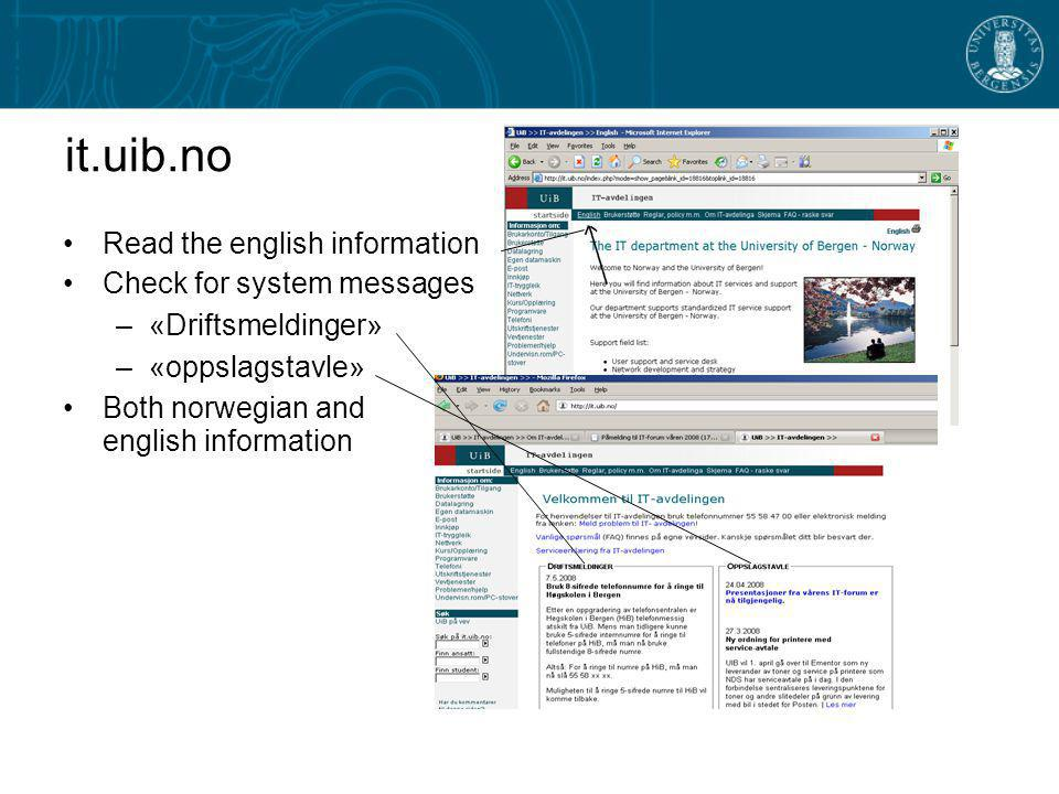 it.uib.no Read the english information Check for system messages –«Driftsmeldinger» –«oppslagstavle» Both norwegian and english information