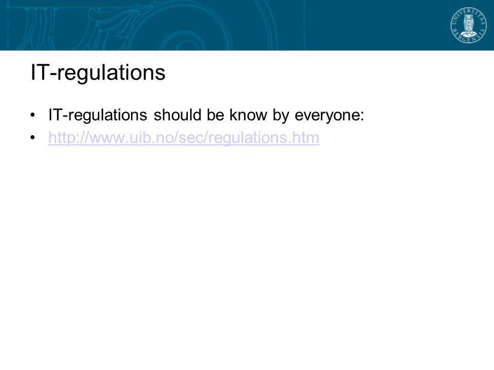 IT-regulations IT-regulations should be know by everyone: http://www.uib.no/sec/regulations.htm