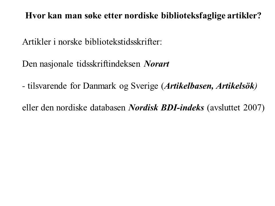 Hvor kan man søke etter nordiske biblioteksfaglige artikler? Artikler i norske bibliotekstidsskrifter: Den nasjonale tidsskriftindeksen Norart - tilsv