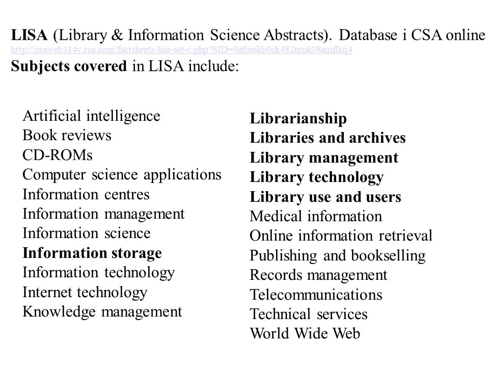 LISTA (Library, Information Science & Technology Abstract) Database i EBSCO: http://www.ebscohost.com/academic/library-information-science-technology- abstracts-listahttp://www.ebscohost.com/academic/library-information-science-technology- abstracts-lista Subject coverage include: Bibliometrics Cataloging Classification Information Management Librarianship Online Information Retrieval Stor grad av overlapping med LISA.