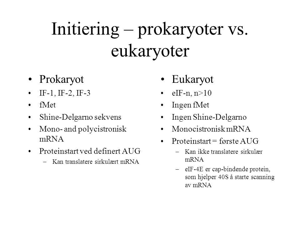 Initiering – prokaryoter vs. eukaryoter Prokaryot IF-1, IF-2, IF-3 fMet Shine-Delgarno sekvens Mono- and polycistronisk mRNA Proteinstart ved definert