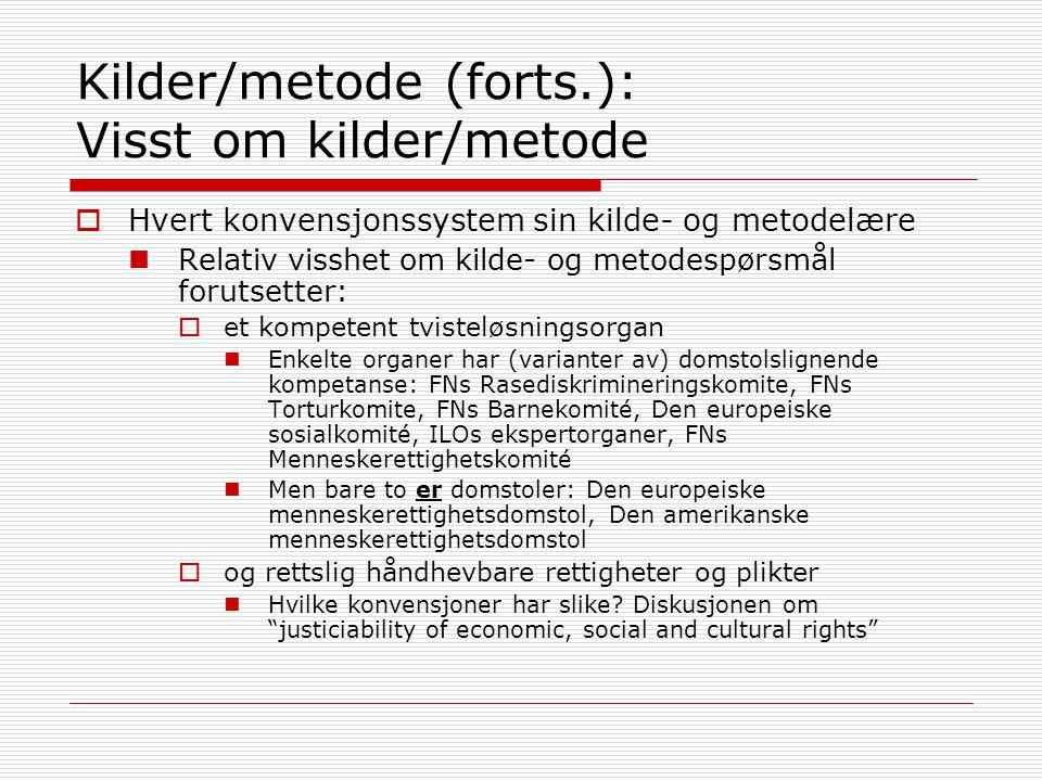 Kilder/metode (forts.): Visst om kilder/metode  Hvert konvensjonssystem sin kilde- og metodelære Relativ visshet om kilde- og metodespørsmål forutset