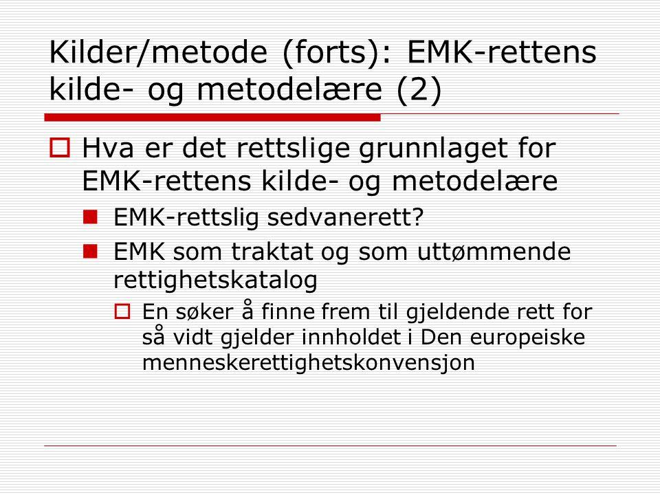 Kilder/metode (forts): EMK-rettens kilde- og metodelære (2)  Hva er det rettslige grunnlaget for EMK-rettens kilde- og metodelære EMK-rettslig sedvan