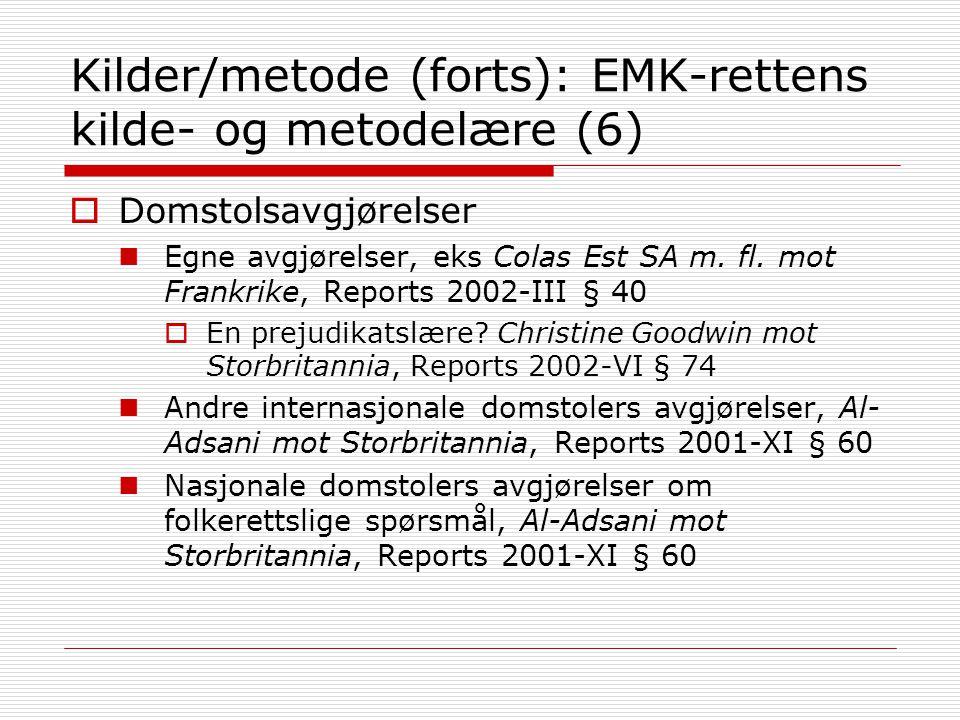 Kilder/metode (forts): EMK-rettens kilde- og metodelære (6)  Domstolsavgjørelser Egne avgjørelser, eks Colas Est SA m. fl. mot Frankrike, Reports 200