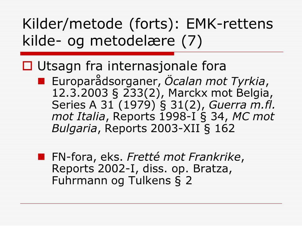 Kilder/metode (forts): EMK-rettens kilde- og metodelære (7)  Utsagn fra internasjonale fora Europarådsorganer, Öcalan mot Tyrkia, 12.3.2003 § 233(2),