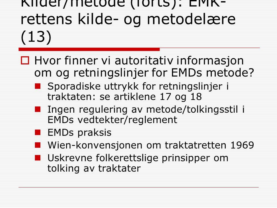 Kilder/metode (forts): EMK- rettens kilde- og metodelære (13)  Hvor finner vi autoritativ informasjon om og retningslinjer for EMDs metode? Sporadisk