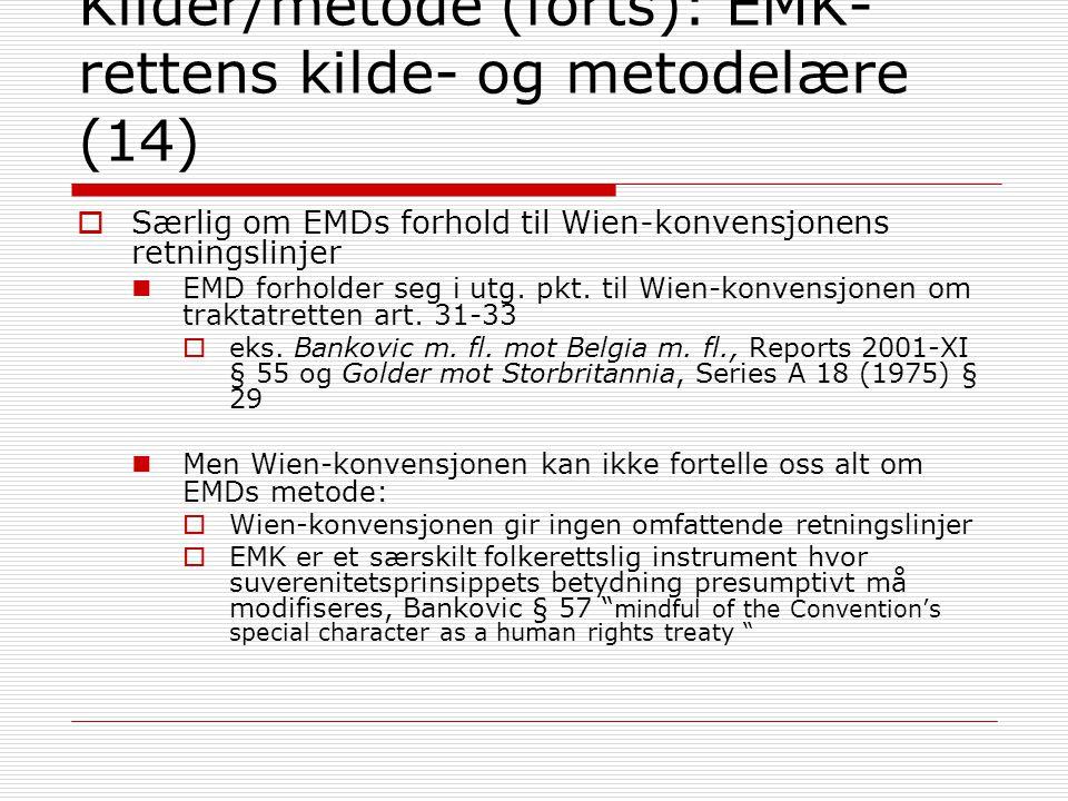 Kilder/metode (forts): EMK- rettens kilde- og metodelære (14)  Særlig om EMDs forhold til Wien-konvensjonens retningslinjer EMD forholder seg i utg.