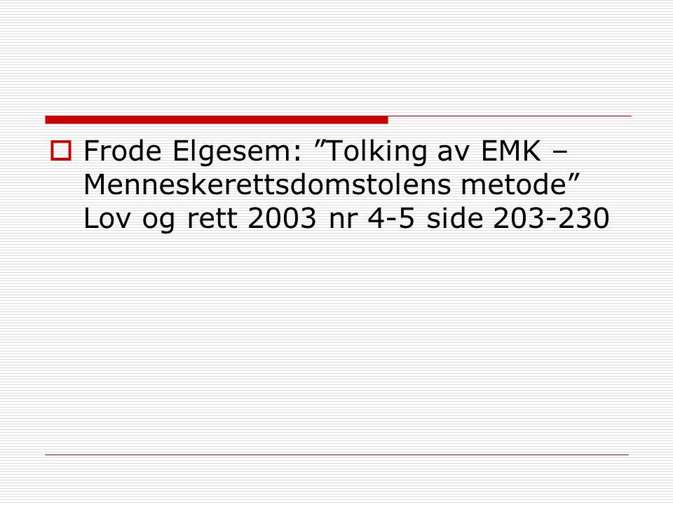 """ Frode Elgesem: """"Tolking av EMK – Menneskerettsdomstolens metode"""" Lov og rett 2003 nr 4-5 side 203-230"""