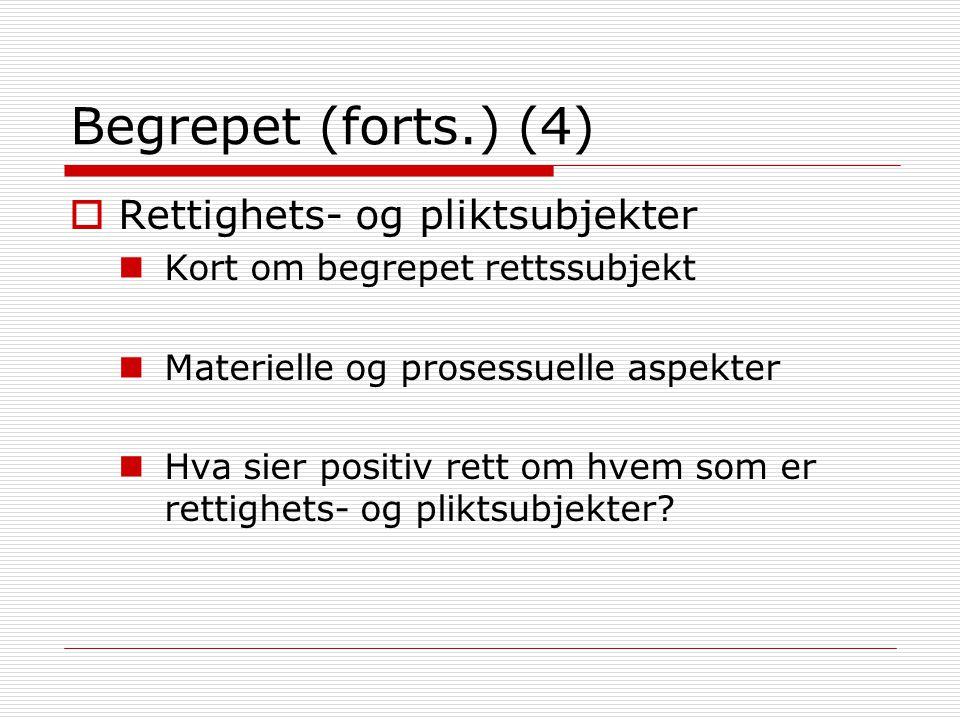 Begrepet (forts.) (4)  Rettighets- og pliktsubjekter Kort om begrepet rettssubjekt Materielle og prosessuelle aspekter Hva sier positiv rett om hvem